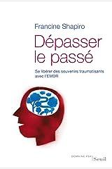 Dépasser le passé. Se libérer des souvenirs traumatisants avec l'EMDR (DOMAINE PSY) (French Edition) Kindle Edition