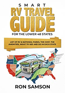 Smart RV Travel Guide For The Lower 48 States: List of RV & National Parks, the Cost, the Amenities, What to See and Do in...