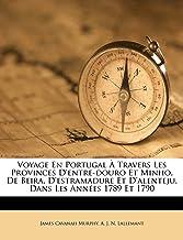 Voyage En Portugal À Travers Les Provinces d'Entre-Douro Et Minho, de Beira, d'Estramadure Et d'Alenteju, Dans Les Années ...