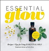 Essential Glow: Recipes & Tips for Using Essential Oils PDF