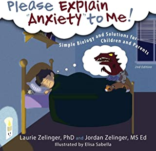Please Explain Anxiety to Me!: Simple Biology and Solutions for Children and Parents, 2nd Edition (Growing With Love)