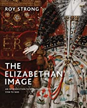 The Elizabethan Image: An Introduction to English Portraiture, 1558–1603