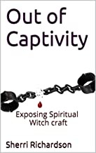 Out of Captivity: Exposing Spiritual Witchcraft