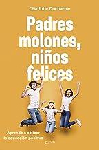 Padres molones, niños felices: Aprende a aplicar la educación positiva