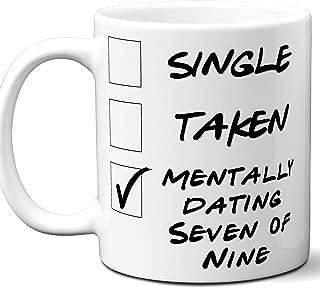 Funny Seven of Nine Mug. Single, Taken, Mentally Dating Coffee, Tea Cup. Best Gift Idea for Any Star Trek: Voyager TV Series Fan, Lover. Women, Men Boys, Girls. Birthday, Christmas. 11 oz.