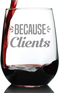 Because Clients – Cute Funny Stemless Wine Glass, Large 17 Ounce Size, Etched Sayings, Gift Box