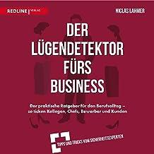 Der Lügendetektor fürs Business: Der praktische Ratgeber für den Berufsalltag - so ticken Kollegen, Chefs, Bewerber und Ku...