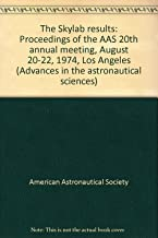 The Skylab results: Proceedings of the AAS 20th annual meeting, August 20-22, 1974, Los Angeles (Advances in the astronautical sciences)