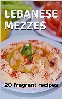 LEBANESE MEZZES: 20 fragrant recipes