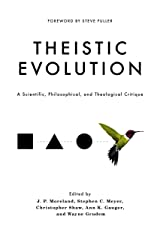 Theistic Evolution: A Scientific, Philosophical, and Theological Critique Kindle Edition