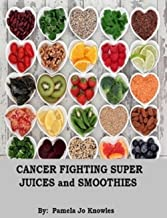 Cancer Fighting Super Juices and Smoothies (One Book 1)