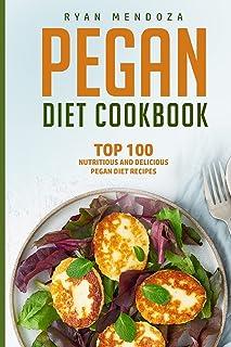 Pegan Diet Cookbook: Top 100 Nutritious And Delicious Pegan Diet Recipes