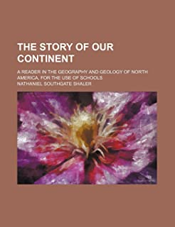 The Story of Our Continent; A Reader in the Geography and Geology of North America, for the Use of Schools
