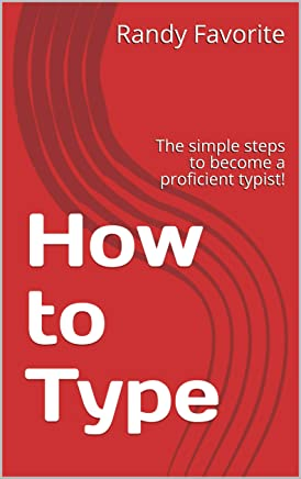 How to Type: The simple steps to become a proficient typist! (How to: Everything) (English Edition)