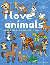 I Love Animals Coloring Book for Kids: Fun designs for toddlers through kindergarten (Cottage Path Press Coloring Activity Books for Kids)