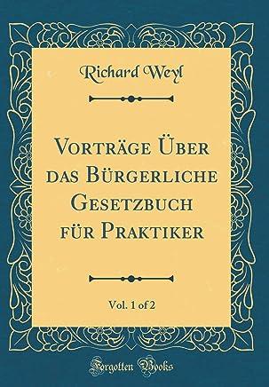 Vorträge Über das Bürgerliche Gesetzbuch für Praktiker, Vol. 1 of 2 (Classic Reprint)