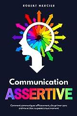 COMMUNICATION ASSERTIVE: Comment communiquer efficacement, s'exprimer sans crainte et être respecté à tout moment Format Kindle