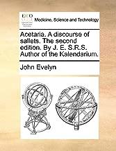 Acetaria. A discourse of sallets. The second edition. By J. E. S.R.S. Author of the Kalendarium.