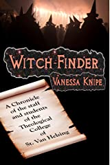 Witch-Finder: A Chronicle of the Staff and Students of The Theological College of St. Van Helsing Kindle Edition