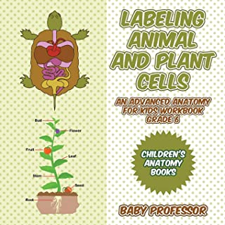 Labeling Animal and Plant Cells - An Advanced Anatomy for Kids Workbook Grade 6 | Children's Anatomy Books