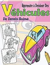 Apprendre à Dessiner Des Véhicules De Dessin Animé: Comment Dessiner Comics Véhicules Pour Les Enfants . Plus De 20 Illust...
