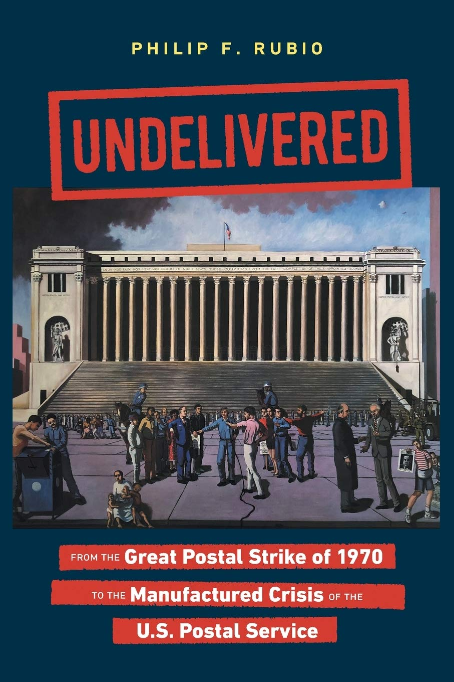 Undelivered: From The Great Postal Strike Of 1970 To The Manufactured Crisis Of The U.S. Postal Service
