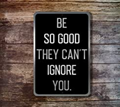 Yilooom Be So Good They Can't Ignore You Aluminum Metal Sign Novelty Wall Plaque Vintage Wall Art Inspirational Quotes Home Decor Accessories Gifts - 12 X 18 Inches