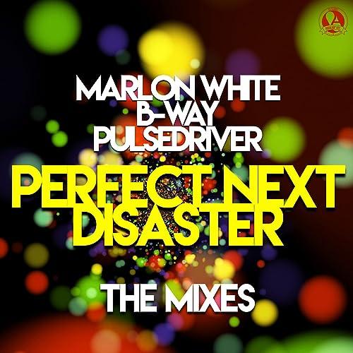 Marlon White, B-Way, Pulsedriver - Perfect Next Disaster (The Mixes)