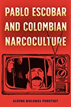 Pablo Escobar and Colombian Narcoculture (Reframing Media, Technology, and Culture in Latin/o America)
