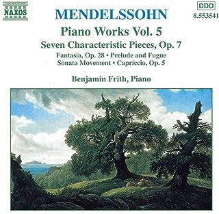 Mendelssohn: Piano Works 5: Fantasia Sonata écossaise in F sharp minor, Op. 28 / 7 Characteristic Pieces, Op. 7  / Prelude & Fugue in E minor / Sonata movement in B flat minor / Capriccio, Op. 5