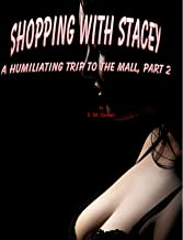 Shopping with Stacey: A Humiliating Trip to the Mall, Part 2 (Mikayla Exposed Book 4)