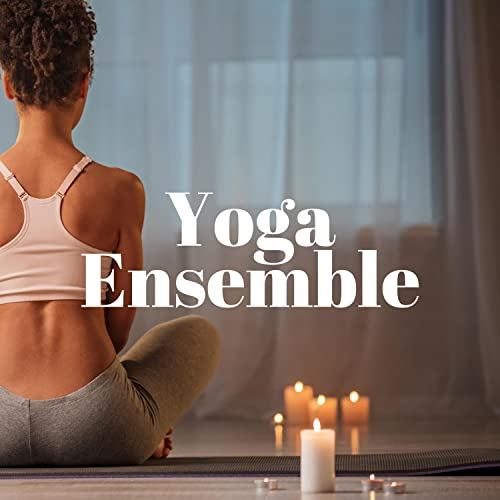 Yoga Ensemble: Relaxing Music for Aerial Yoga, Hot Yoga ...