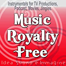 Music Royalty Free: Soundtracks for Movies (68 Instrumentals for TV Productions, Podcast, Movies, Jingles)