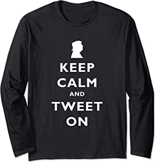Keep Calm and Tweet On Pro Trump Political Conservative  Long Sleeve T-Shirt