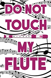 Do Not Touch My Flute: Blank Lined Journal 6x9 – Marching Band Church Worship Notebook I Flutist Gift for Christians and Orchestra Fans
