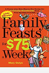 Family Feasts for $75 a Week: A Penny-Wise Mom Shares Her Recipe for Cutting Hundreds from Your Monthly Food Bill Paperback