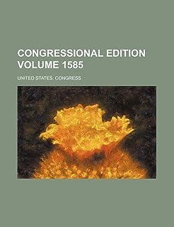 Congressional Edition Volume 1585