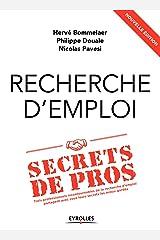 Recherche d'emploi : secrets de pros: Trois professionnels incontournables de la recherche d'emploi partagent avec vous leurs secrets les mieux gardés (EYROLLES) Format Kindle