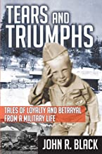 Tears and Triumphs: Tales of Loyalty and Betrayal from a Military Life
