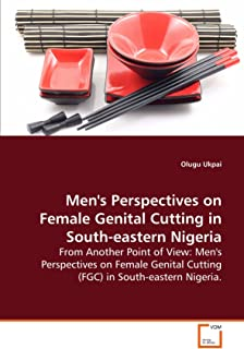 Men's Perspectives on Female Genital Cutting in South-eastern Nigeria: From Another Point of View: Men's Perspectives on F...