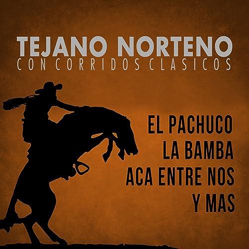 Tejano Norteno, Con Corridos Clasicos el Pachuco, La Bamba, Aca Entre Nos y