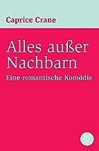 Alles außer Nachbarn: Eine romantische Komödie (German Edition)