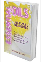 ESSENTIAL OILS NATURAL REMEDIES: A Complete Guide to Nature's Gifts How Essential Oils Can Increase Your Overall Health and Natural Beauty Kindle Edition