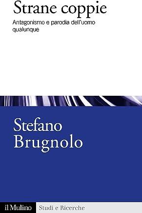 Strane coppie: Antagonismo e parodia delluomo qualunque (Studi e ricerche Vol. 664)