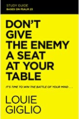 Don't Give the Enemy a Seat at Your Table Study Guide: It's Time to Win the Battle of Your Mind Kindle Edition