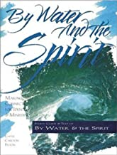 By Water and the Spirit: Making Connections for Identity and Ministry (The Christian Initiation Series)
