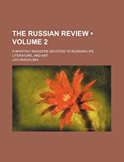 The Russian Review (Volume 2); A Monthly Magazine Devoted to Russian Life, Literature, and Art