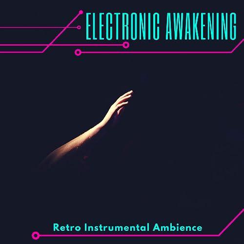 Electronic Awakening - Retro Instrumental Ambience by Dark Sci-Fi