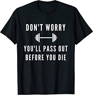 Don't Worry You'll Pass Out Before You Die Fitness  T-Shirt