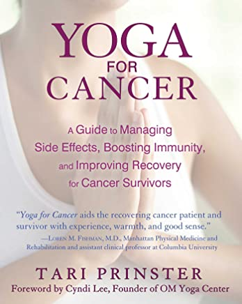 Yoga for Cancer: A Guide to Managing Side Effects, Boosting ...